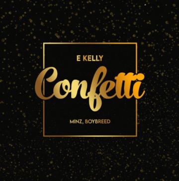 E Kelly – Confetti ft. Boybreed x Minz