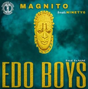 Magnito – EDO BOYS ft. Ninety6 IMG