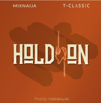 "T Classic x MixNaija – ""Hold On"" IMG"