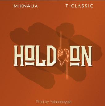 "T Classic x MixNaija – ""Hold On"" IMG"