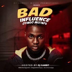 MIXTAPE: DJ Gambit - Bad Influence Oyingo Mix