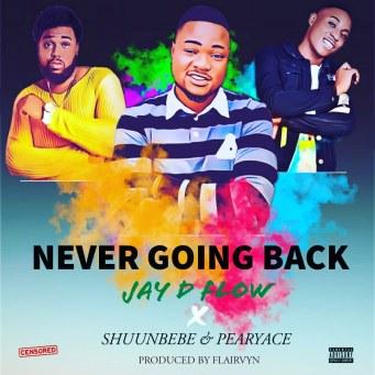 Jay D Flow x Shuun Bebe x Pearyace - Never Going Back