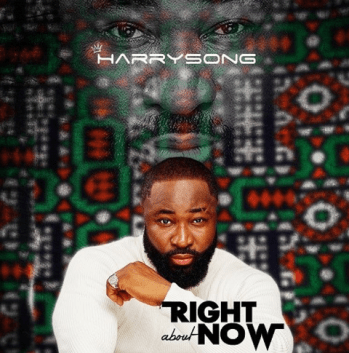 Harrysong – Right About Now