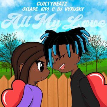 GuiltyBeatz – All My Love Ft. KiDi x Oxlade x DJ Vyrusky