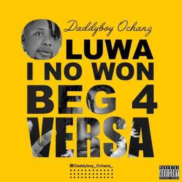 Daddyboy Ochanz ft Oreromena - Oluwa I No Won Beg 4 Versa