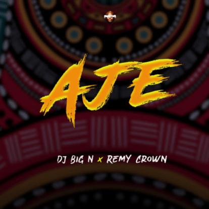 Dj Big N – Aje ft. Remy Crown
