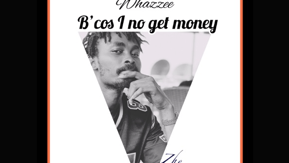 Whazzee - Bcos I No Get Money IMG