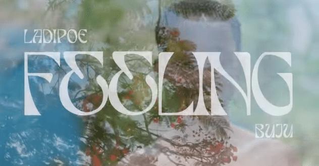 VIDEO: LADIPOE - Feeling ft. Buju