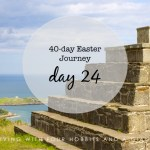 40-day Easter Journey – Day 24