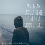 When an adult time out is a good idea.