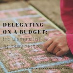 Delegating: The ultimate list for busy moms on a budget