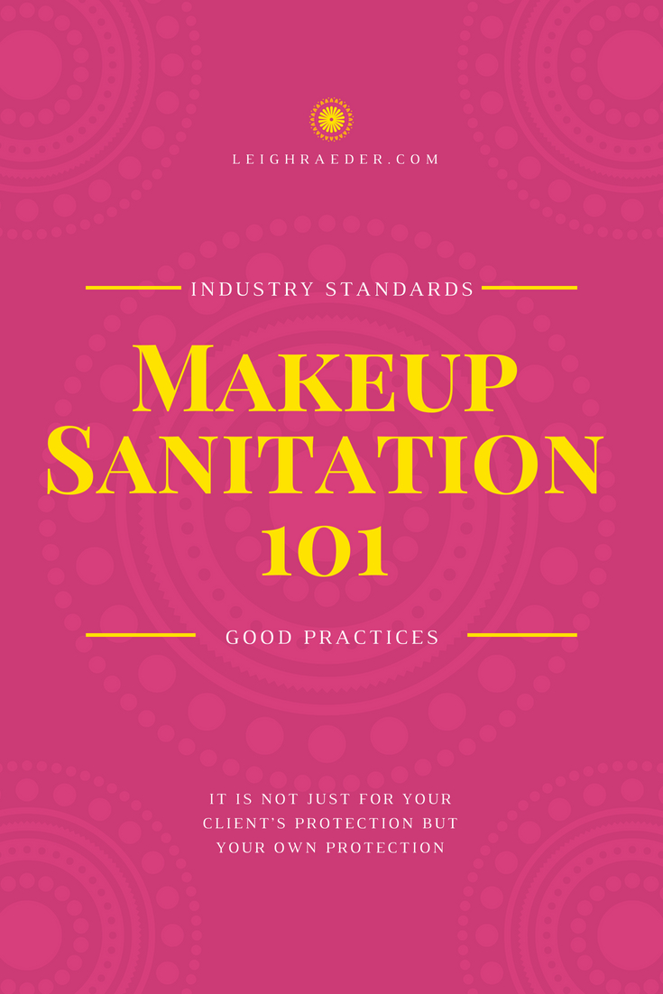 Makeup Sanitation 101. It is not just for your client's protection but your own protection.