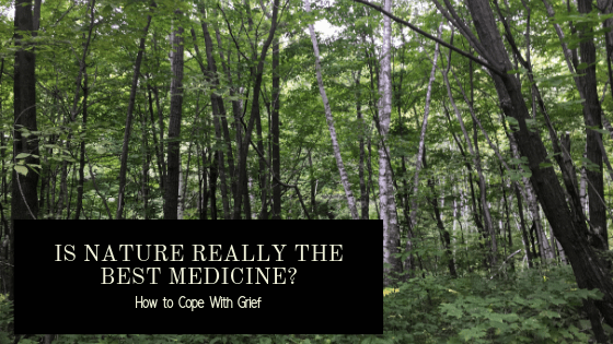 Is Nature Really The Best Medicine? How to Cope With Grief