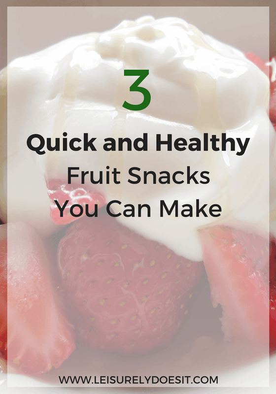 3 Quick and Healthy Fruit Snacks You Can Make