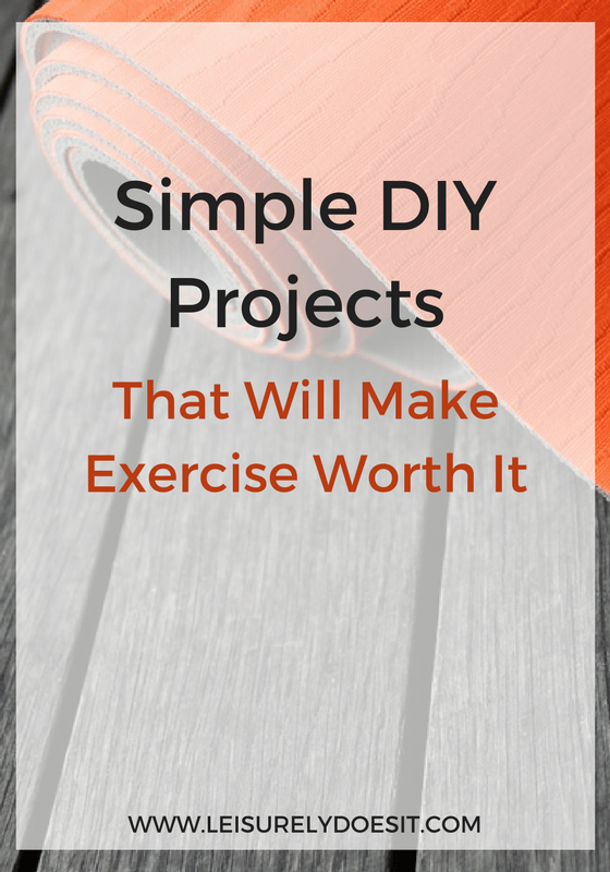 Simple DIY Projects That Will Make Exercise Worth It