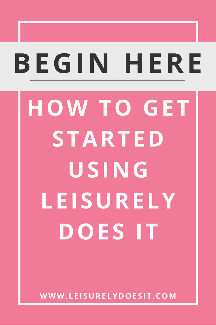 New to Leisurely Does It? Begin here, get the information you need the most so you can start using this blog and get your life in order. via leisurelydoesit.com