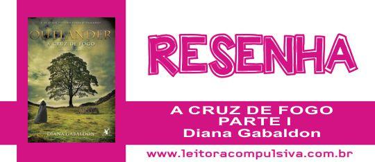 A Cruz de Fogo: Parte I, de Diana Gabaldon #Resenha