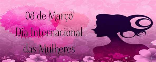 8 de Março: Dia Internacional das Mulheres