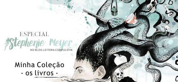 Especial Stephenie Meyer: Minha coleção de livros