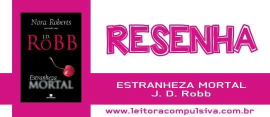 Estranheza Mortal, de J. D. Robb (Nora Roberts)