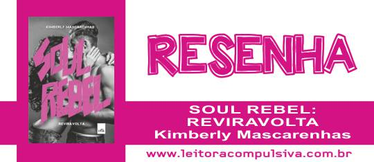 Soul Rebel: Reviravolta, de Kimberly Mascarenhas #Resenha