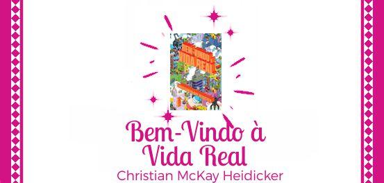 Bem-Vindo à Vida Real, de Christian McKay Heidicker #Resenha