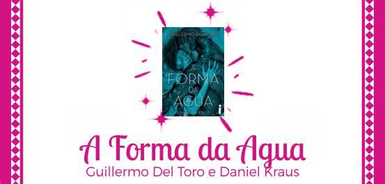 A Forma da Água, de Guillermo Del Toro e Daniel Kraus #Resenha
