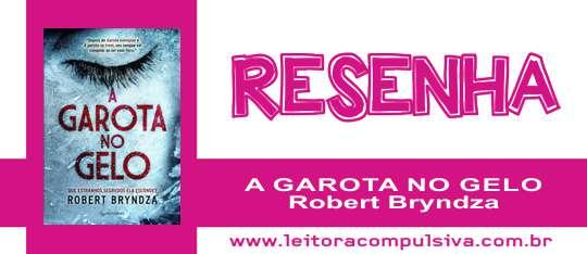 A Garota no Gelo, de Robert Bryndza #Resenha