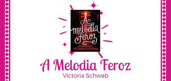 A Melodia Feroz, de Victoria Schwab #Resenha