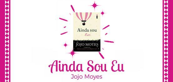 Ainda Sou Eu, de Jojo Moyes #Resenha