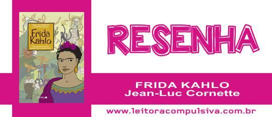 Frida Kahlo, de Jean-Luc Cornette #Resenha