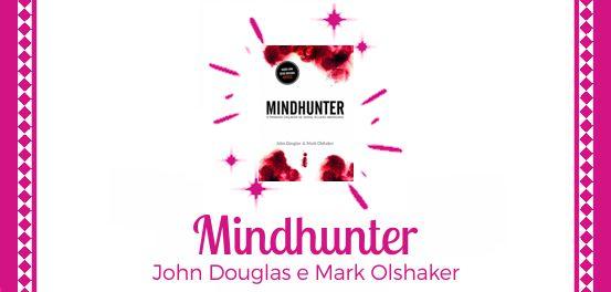 Mindhunter, de John Douglas e Mark Olshaker #Resenha