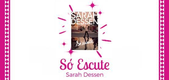 Só Escute, de Sarah Dessen #Resenha