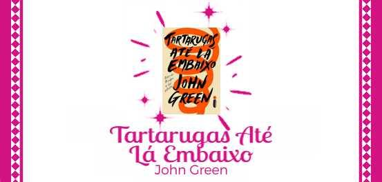 Tartarugas Até Lá Embaixo, de John Green #Resenha