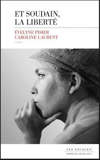 Et soudain, la liberté Evelyne Pisier-Caroline Laurent