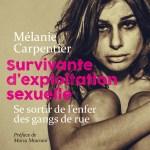 Survivante d'exploitation sexuelle : se sortir de l'enfer des gangs de rue / Mélanie Carpentier ; préface de Maria Mourani