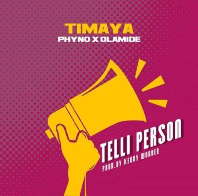 Timaya ft. Olamide & phyno - Telli person