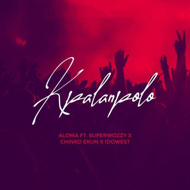 Aloma ft. Superwozzy & Chinko Ekun, Idowest – Kpalanpolo