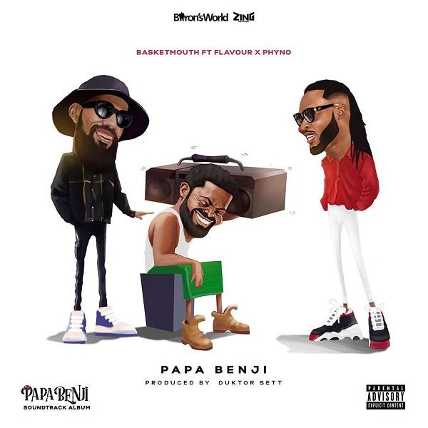 Basketmouth – Papa Benji Ft. Phyno & Flavour