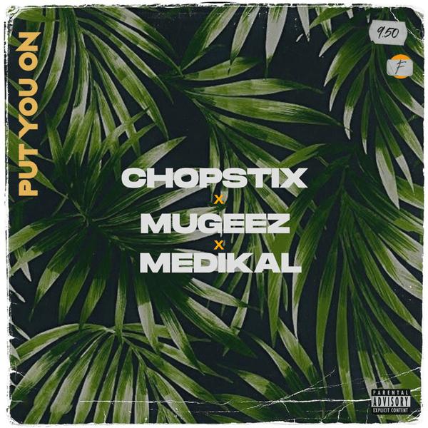 Chopstix - Put On You ft. Mugeez & Medikal