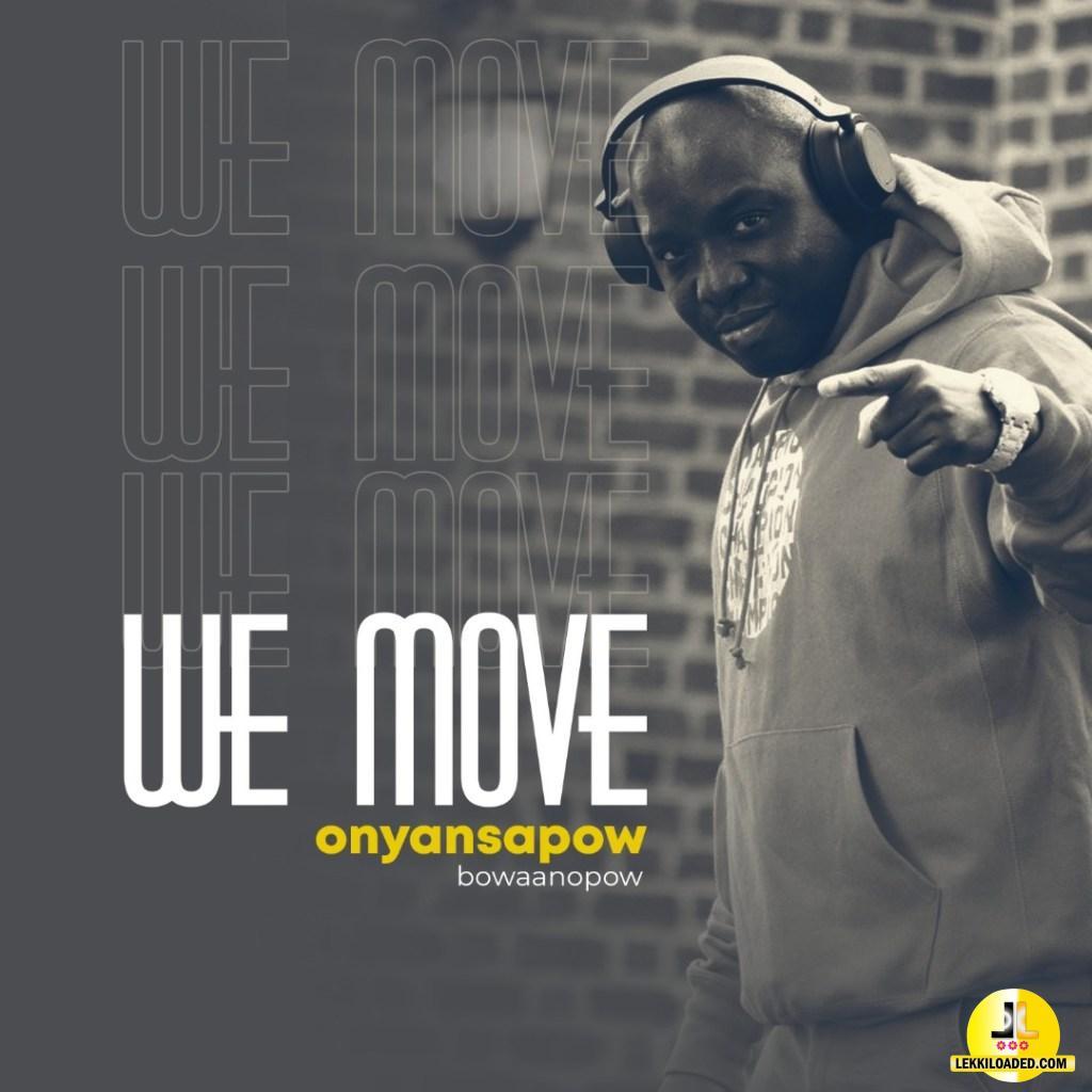 Onyansapow Bowaanopow – We Move