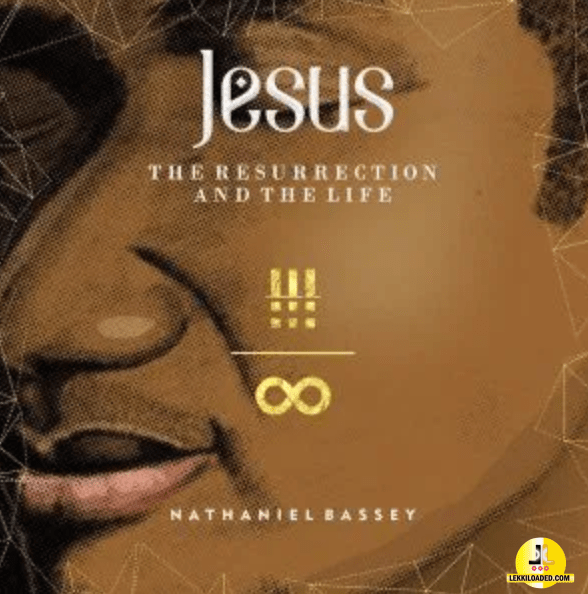 Nathaniel Bassey - The Resurrection And The Life (Album)
