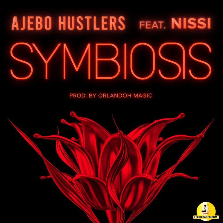 Ajebo Hustlers – Symbiosis Ft. Nissi