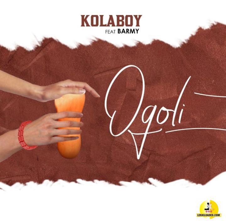 Kolaboy – Ogoli  Ft. Ejyk Nwamba