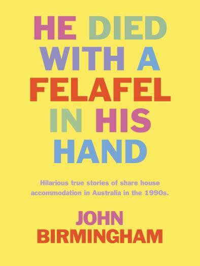 He died with a falafel in his hand de John Birmingham