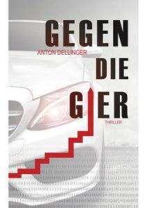 Anton Dellinger - Gegen die Gier