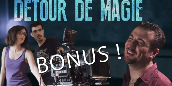 Détour de Magie – BONUS ! (Making-of & Bêtisier)