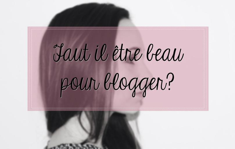 Faut-il être beau pour blogger?
