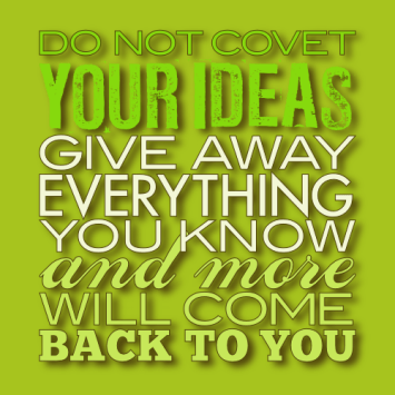 Do not covet your ideas...