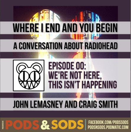 WHERE I END AND YOU BEGIN: A CONVERSATION ABOUT RADIOHEAD